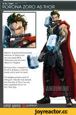 "One Piece II Avengers asr*"""""""""""""" RORONA ZORO AS THOR Mjolnir: A powerful enchanted hammer so heavy that no one could lift it. There are only 3 known Mjolnir in Asgard. Roronoa Zoro managed to lift all 3 of them, 2 with his hands and 1 with his teeth. The badass achievement of lifting all 3 Mj"